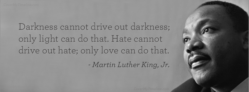 Picture of Martin Luther King Jr. With Quote 'Darkness cannot drive out darkness; only light can do that. Hate cannot drive out hate; only love can do that.'